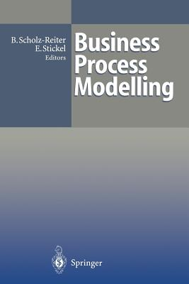 Business Process Modelling By Scholz-Reiter, Bernd (EDT)/ Stickel, Eberhard (EDT)